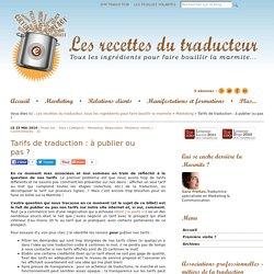 Tarifs de traduction: à publier ou pas ? — Les recettes du traducteur