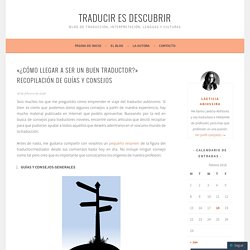 «¿Cómo llegar a ser un buen traductor?» Recopilación de guías y consejos – Traducir es descubrir