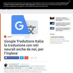 Google Traduttore Italia: la traduzione con reti neurali anche da noi, per l'inglese