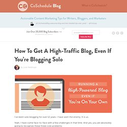 How To Get A High-Traffic Blog, Even If You're Blogging Solo - CoSchedule