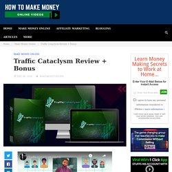 Traffic Cataclysm Review + Bonus - How to Make Money Online