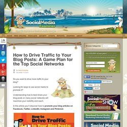 How to Drive Traffic to Your Blog Posts: A Game Plan for the Top Social Networks : Social Media Examiner