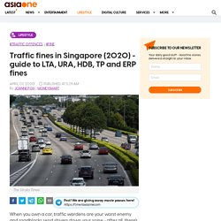 Traffic fines in Singapore (2020) - guide to LTA, URA, HDB, TP and ERP fines, Lifestyle News