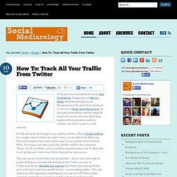 How To: Track All Your Traffic From Twitter | Social Mediarology