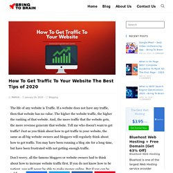 How To Get Traffic To Your Website The Best Tips of 2020 - Bring To Brain