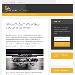 9 Ways To Get Traffic Without SEO Or Social Media