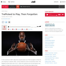 Trafficked to Play, Then Forgotten