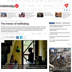 Traffickers who pose as well-wishers, parents who reap benefits, villagers who keep quiet and countries that turn a blind eye. An India Today investigation uncovers the shocking underbelly of sex trade that has surged alarmingly in the wake of the devasta