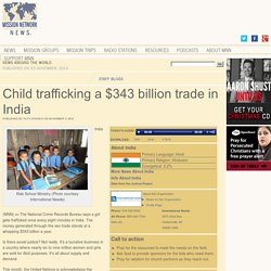Child trafficking a $343 billion trade in India - Mission Network News