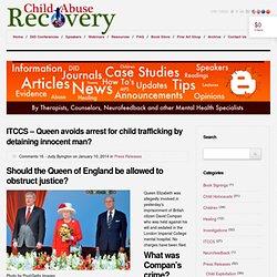 ITCCS - Queen avoids arrest for child trafficking by detaining innocent man? - CAR - Child Abuse Recovery