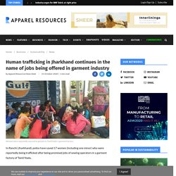 Human trafficking in Jharkhand continues in the name of jobs being offered in garment industry