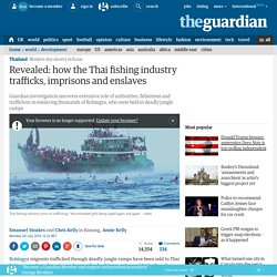 Revealed: how the Thai fishing industry traffics, imprisons and enslaves