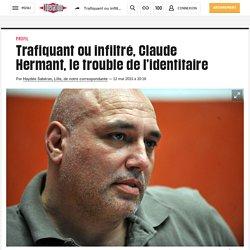 Trafiquant ou infiltré, Claude Hermant, letrouble de l'identitaire