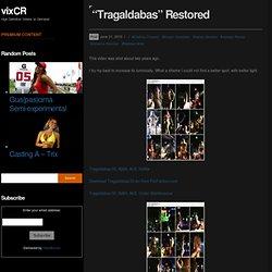 """""""Tragaldabas"""" Restored"""