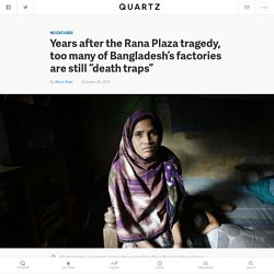 "Years after the Rana Plaza tragedy, too many of Bangladesh's factories are still ""death traps"""