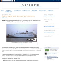 Ask a Korean!: The Sewol Tragedy: Part II - Causes and Contributing Factors