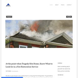 At the point when Tragedy Hits Home, Know What to Look for in a Fire Restoration Service