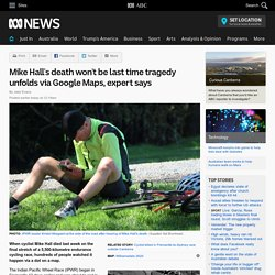 Mike Hall's death won't be last time tragedy unfolds via Google Maps, expert says