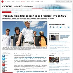 Tragically Hip's final concert to be broadcast live on CBC - Arts & Entertainment