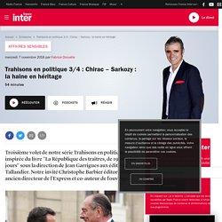 Trahisons en politique 3/4 : Chirac – Sarkozy : la haine en héritage