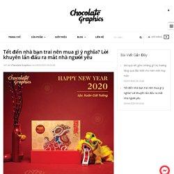 Tết đến nhà bạn trai nên mua gì ý nghĩa? Lời khuyên lần đầu ra mắt nhà – Chocolate Graphics