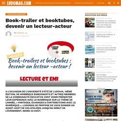 Book-trailer et booktubes, devenir un lecteur-acteur – Ludovia Magazine