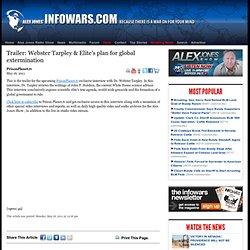 » Trailer: Webster Tarpley & Elite's plan for global extermination Alex Jones