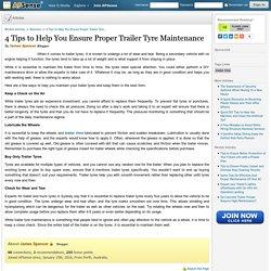 4 Tips to Help You Ensure Proper Trailer Tyre Maintenance