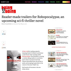 Reader-made trailers for Robopocalypse, an upcoming sci-fi thriller novel