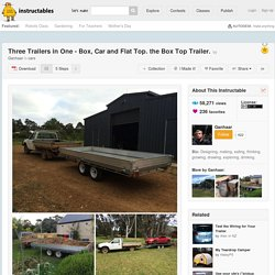 Three Trailers in One - Box, Car and Flat Top. the Box Top Trailer.: 5 Steps (with Pictures)