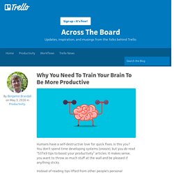 Why You Need To Train Your Brain To Be More Productive - Trello Blog