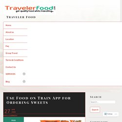 Use Food on Train App for Ordering Sweets – Traveler Food