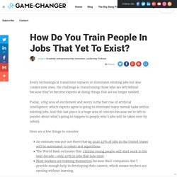 How Do You Train People In Jobs That Yet To Exist?