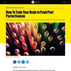 How To Train Your Brain to Push Past Perfectionism