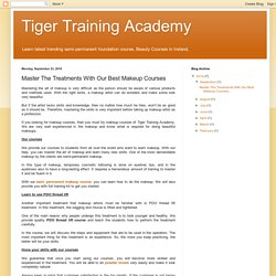 Tiger Training Academy: Master The Treatments With Our Best Makeup Courses