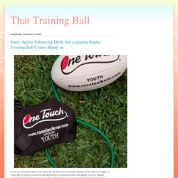 That Training Ball: Some Agility Enhancing Drills that a Quality Rugby Training Ball Comes Handy in
