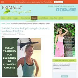 Tuesday Training: Pullup Training for Beginners to Advanced Athletes - Primally Inspired