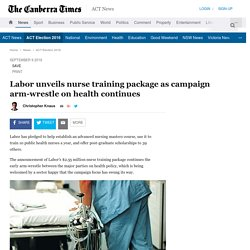 Labor unveils nurse training package as campaign arm-wrestle on health continues