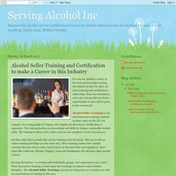 Serving Alcohol Inc: Alcohol Seller Training and Certification to make a Career in this Industry