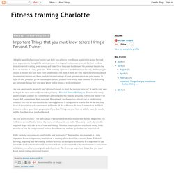 Fitness training Charlotte: Important Things that you must know before Hiring a Personal Trainer