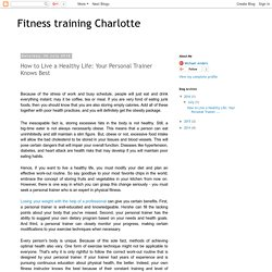 Fitness training Charlotte: How to Live a Healthy Life: Your Personal Trainer Knows Best