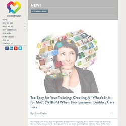 """Too Sexy for Your Training: Creating A """"What's In it for Me?"""" (WIIFM) When Your Learners Couldn't Care Less"""