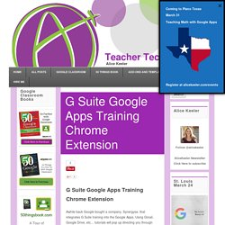 G Suite Google Apps Training Chrome Extension - Teacher Tech