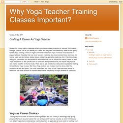 Why Yoga Teacher Training Classes Important?: Crafting A Career As Yoga Teacher