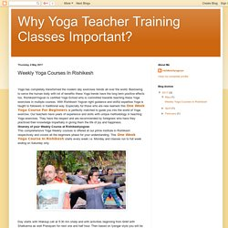 Why Yoga Teacher Training Classes Important?: Weekly Yoga Courses In Rishikesh
