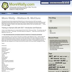 Training on Xamarin.iOS with iOS 7: Introduction and Features - More Wally - Wallace B. McClure