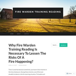 Why Fire Warden Training Reading Is Necessary To Lessen The Risks Of A Fire Happening?