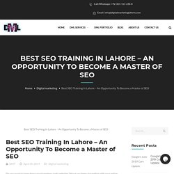 Best SEO Training In Lahore - An Opportunity To Become a Master of SEO - Digital Marketing Lahore