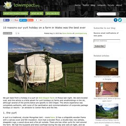 10 reasons our yurt holiday on a farm in Wales was the best ever -Low impact living info, training, products & services
