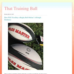 That Training Ball: How Will You Buy a Rugby Ball Online? A Rough Guidance